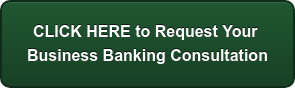 CLICK HERE to Request Your  Business Banking Consultation